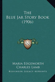 The Blue Jar Story Book (1906) by Charles Lamb