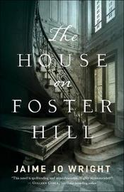 The House on Foster Hill by Jaime Jo Wright