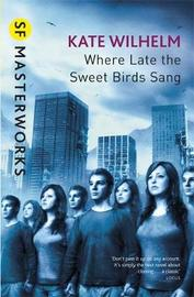 Where Late The Sweet Birds Sang (S.F. Masterworks) by Kate Wilhelm image
