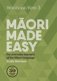 Maori Made Easy Workbook 3/Kete 3 by Scotty Morrison