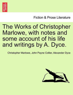 The Works of Christopher Marlowe, with Notes and Some Account of His Life and Writings by ... A. Dyce. by Christopher Marlowe