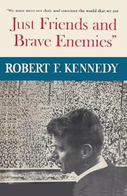 Just Friends and Brave Enemies by Robert F. Kennedy