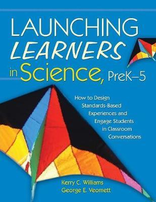Launching Learners in Science, PreK-5 by Kerry E. Curtiss Williams