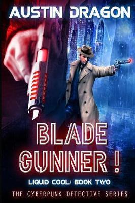 Blade Gunner (Liquid Cool, Book 2) by Austin Dragon image