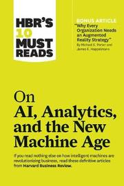 HBR's 10 Must Reads on AI, Analytics, and the New Machine Age by Harvard Business Review