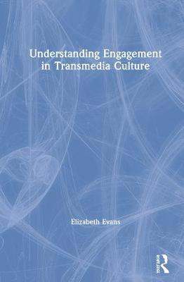 Understanding Engagement in Transmedia Culture by Elizabeth Evans