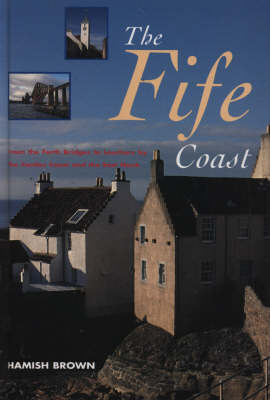 The Fife Coast: From the Forth Bridges to Leuchars by the Castles Coast and the East Neuk by Hamish M. Brown image