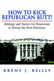 How to Kick Republican Butt! by Brent J. Reilly image