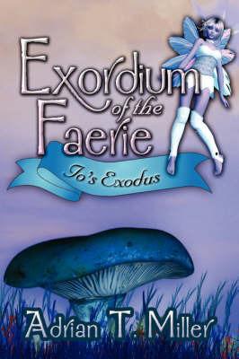 Exordium of the Faerie: IO's Exodus by Adrian T. Miller image