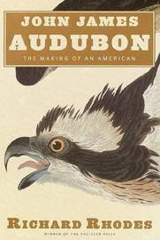Audubon: The Making of an American by Richard Rhodes image