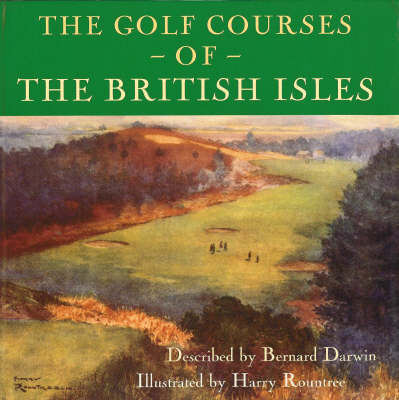 The Golf Courses of the British Isles by Bernard Darwin
