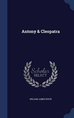 Antony & Cleopatra by William James Rolfe