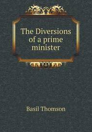 The Diversions of a Prime Minister by Basil Thomson