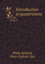 Introduction to Quaternions by Philip Kelland