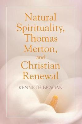 Natural Spirituality, Thomas Merton, and Christian Renewal by Kenneth Bragan image