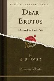 Dear Brutus by James Matthew Barrie