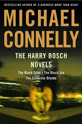 The Harry Bosch Novels #1 to #3: The Black Echo, The Black Ice, The Concrete Blonde by Michael Connelly