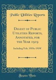 Digest of Public Utilities Reports, Annotated, for the Year 1919 by Public Utilities Reports image