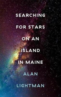 Searching For Stars on an Island in Maine by Alan Lightman
