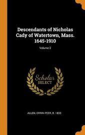 Descendants of Nicholas Cady of Watertown, Mass. 1645-1910; Volume 2 by Orrin Peer Allen