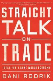 Straight Talk on Trade by Dani Rodrik
