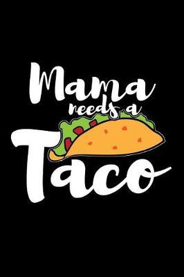 Mama Needs A Taco by Taco Publishing