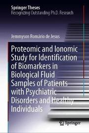 Proteomic and Ionomic Study for Identification of Biomarkers in Biological Fluid Samples of Patients with Psychiatric Disorders and Healthy Individuals by Jemmyson Romario de Jesus