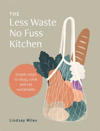 The Less Waste No Fuss Kitchen by Lindsay Miles image