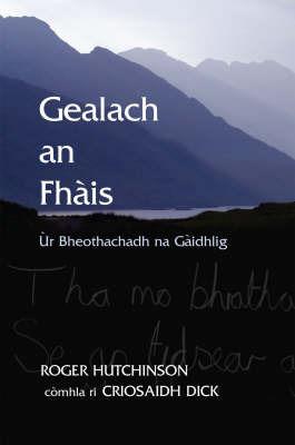 Gealach an Fhais: Ur Bheothachadh Na Gaidhlig by Roger Hutchinson image