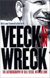 Veeck as in Wreck: The Autobiography of Bill Veeck by Bill Veeck