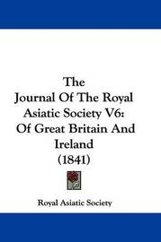 The Journal Of The Royal Asiatic Society V6: Of Great Britain And Ireland (1841) by Royal Asiatic Society image