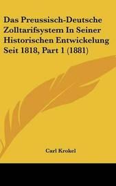 Das Preussisch-Deutsche Zolltarifsystem in Seiner Historischen Entwickelung Seit 1818, Part 1 (1881) by Carl Krokel image