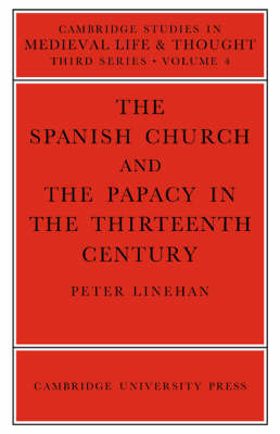 The Spanish Church and the Papacy in the Thirteenth Century by Peter Linehan