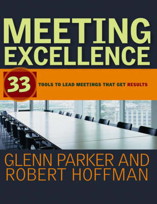 Meeting Excellence: 33 Tools to Lead Meetings That Get Results by Glenn M Parker