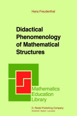 Didactical Phenomenology of Mathematical Structures by Hans Freudenthal