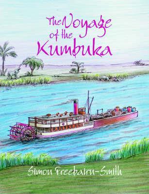 The Voyage of the Kumbuka by Simon Freebairn-Smith