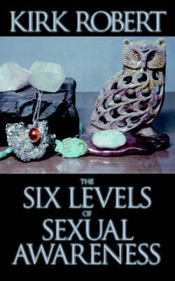 The Six Levels of Sexual Awareness by Kirk Robert