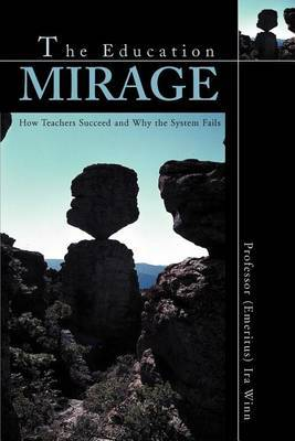 The Education Mirage: How Teachers Succeed and Why the System Fails by IRA J. Winn image