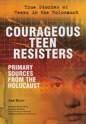 Courageous Teen Resisters by Ann Byers