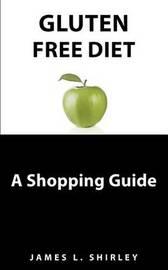 Gluten-Free Diet by James L Shirley