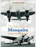 De Havilland Mosquito: An Illustrated History 1 by Stuart Howe