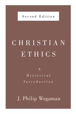 Christian Ethics, Second Edition by J.Philip Wogaman