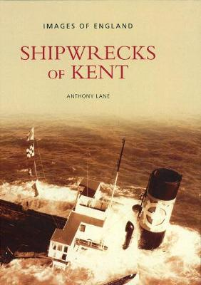 Shipwrecks of Kent by Anthony Lane