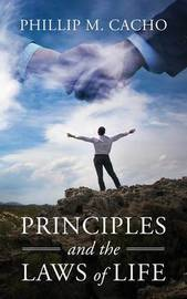 Principles and the Laws of Life by Phillip M Cacho