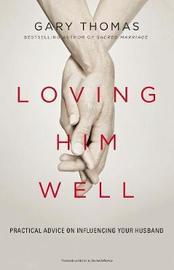 Loving Him Well by Gary L. Thomas