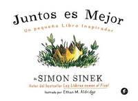 Juntos Es Mejor by Simon Sinek