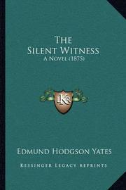 The Silent Witness: A Novel (1875) by Edmund Hodgson Yates