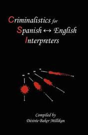 Criminalistics for Spanish-English Interpreters by Desiree Baker Millikan