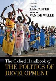 The Oxford Handbook of the Politics of Development by Carol Lancaster