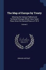 The Map of Europe by Treaty by Edward Hertslet